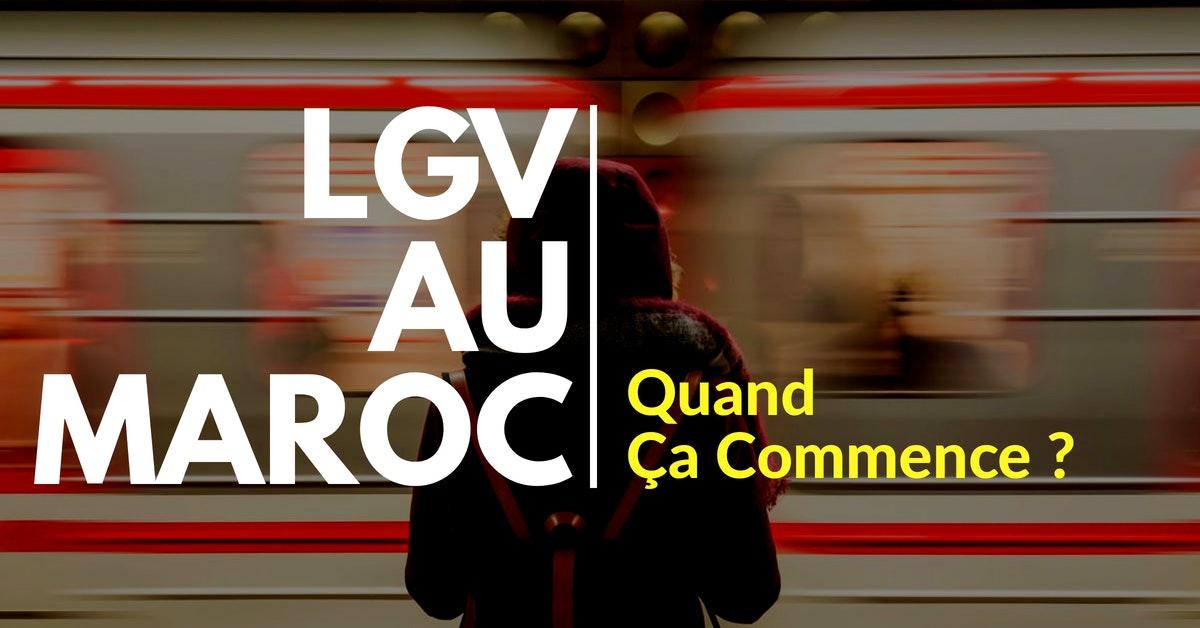 LGV au Maroc, Quand ça commence ?
