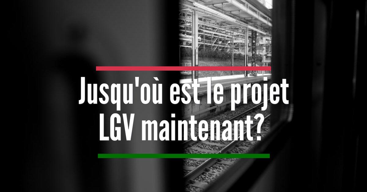 Jusqu'où est le projet LGV maintenant ?