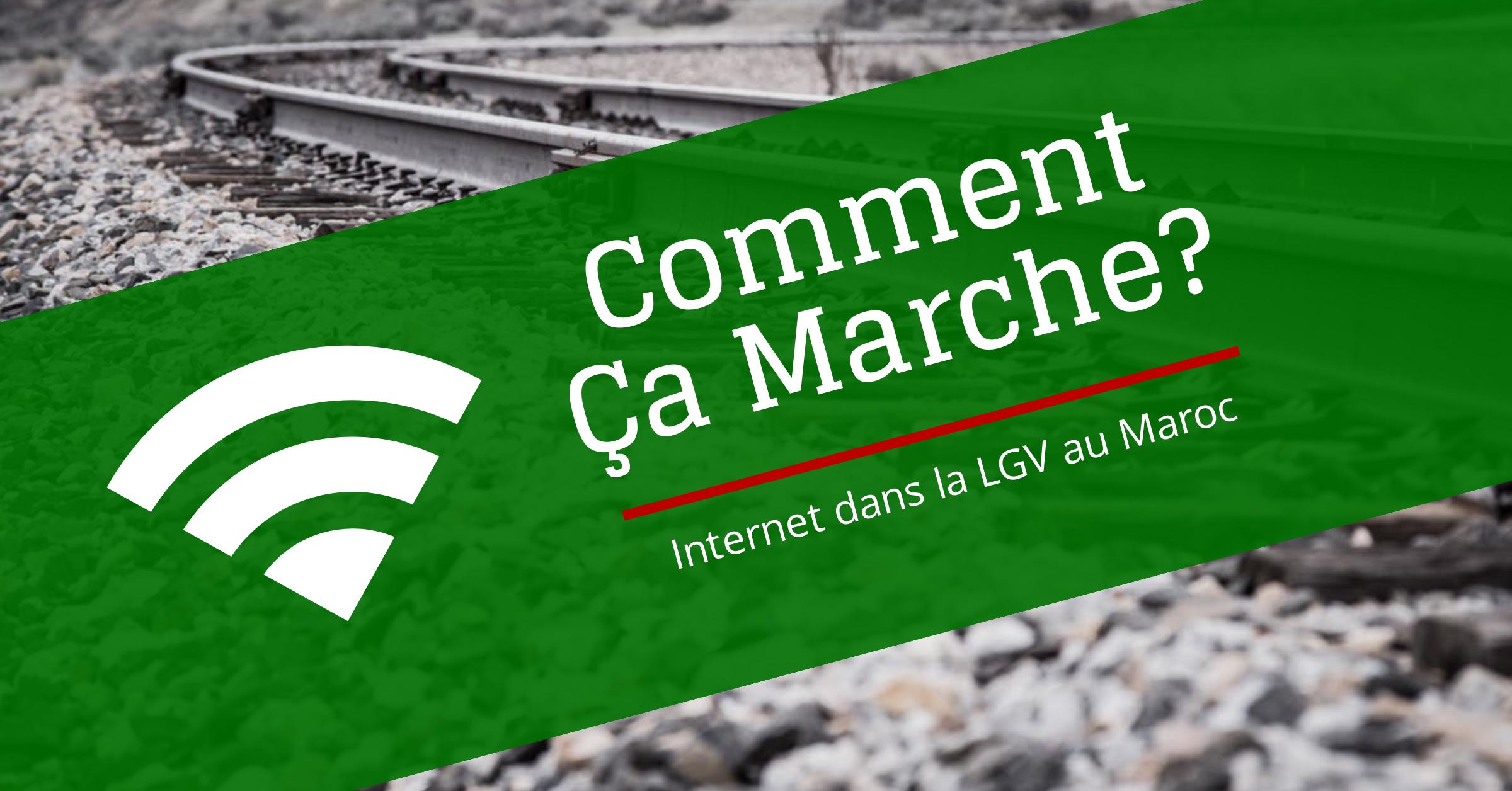 Internet dans la LGV au Maroc? Comment ça marche?